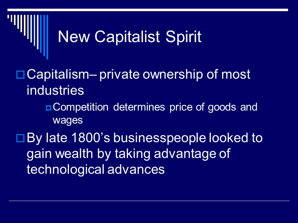 New Capitalist Spirit Capitalism– private ownership of most industries