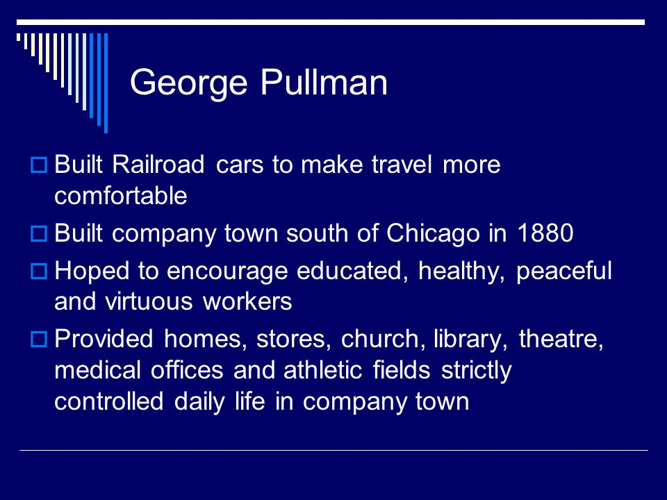 George Pullman Built Railroad cars to make travel more comfortable