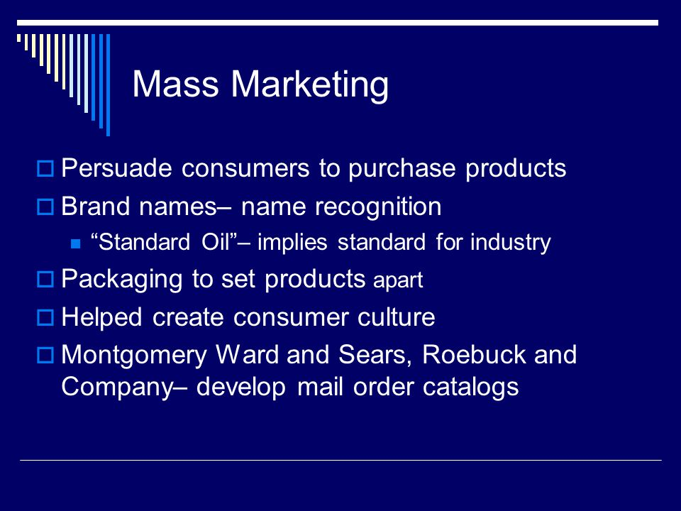 Mass Marketing Persuade consumers to purchase products