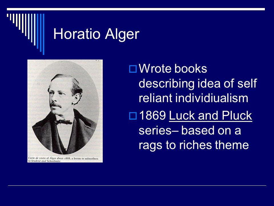 Horatio Alger Wrote books describing idea of self reliant individiualism.
