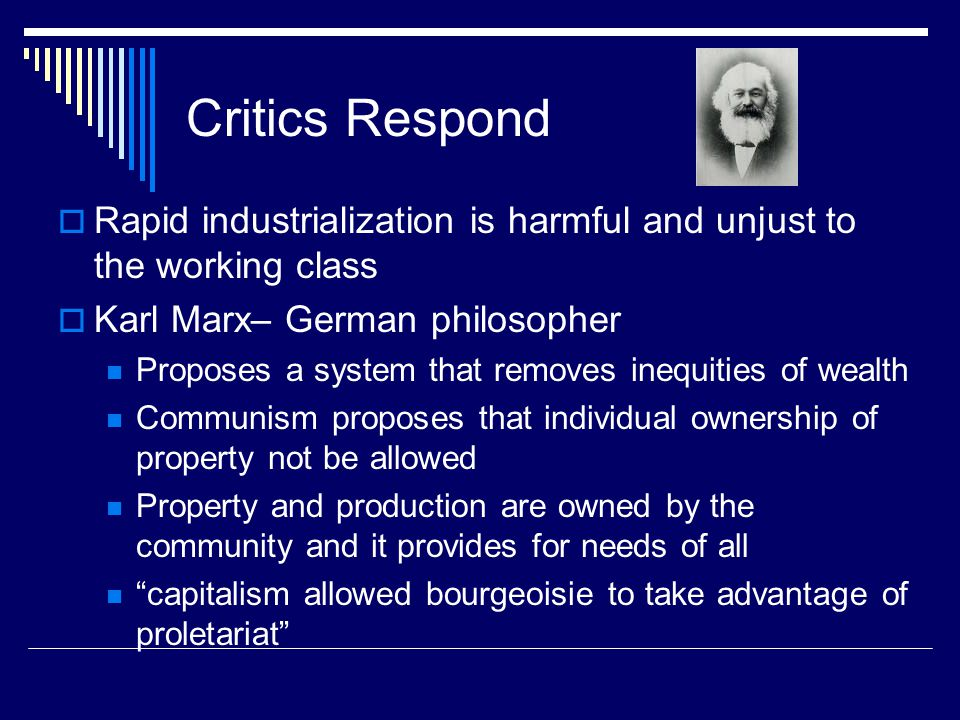 Critics Respond Rapid industrialization is harmful and unjust to the working class. Karl Marx– German philosopher.