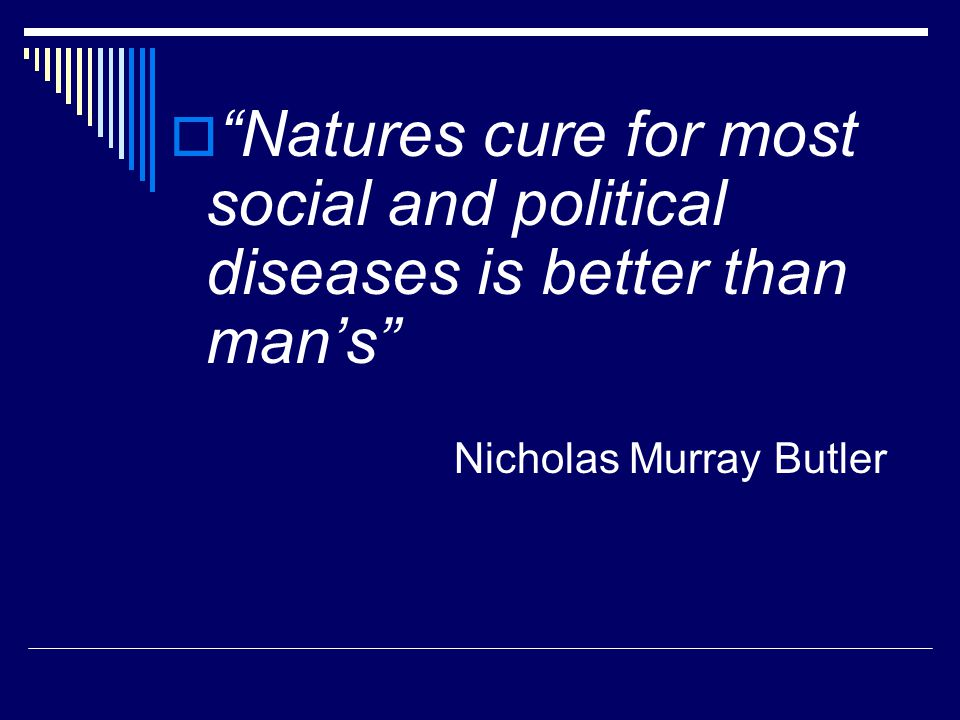 Natures cure for most social and political diseases is better than man's