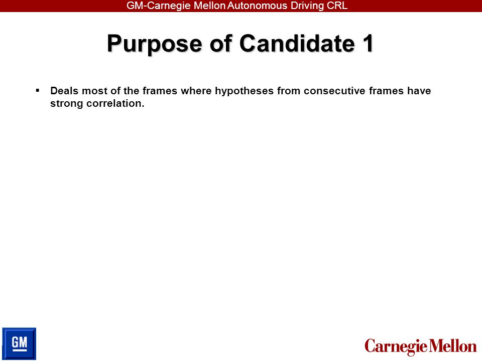 Purpose of Candidate 1 Deals most of the frames where hypotheses from consecutive frames have strong correlation.
