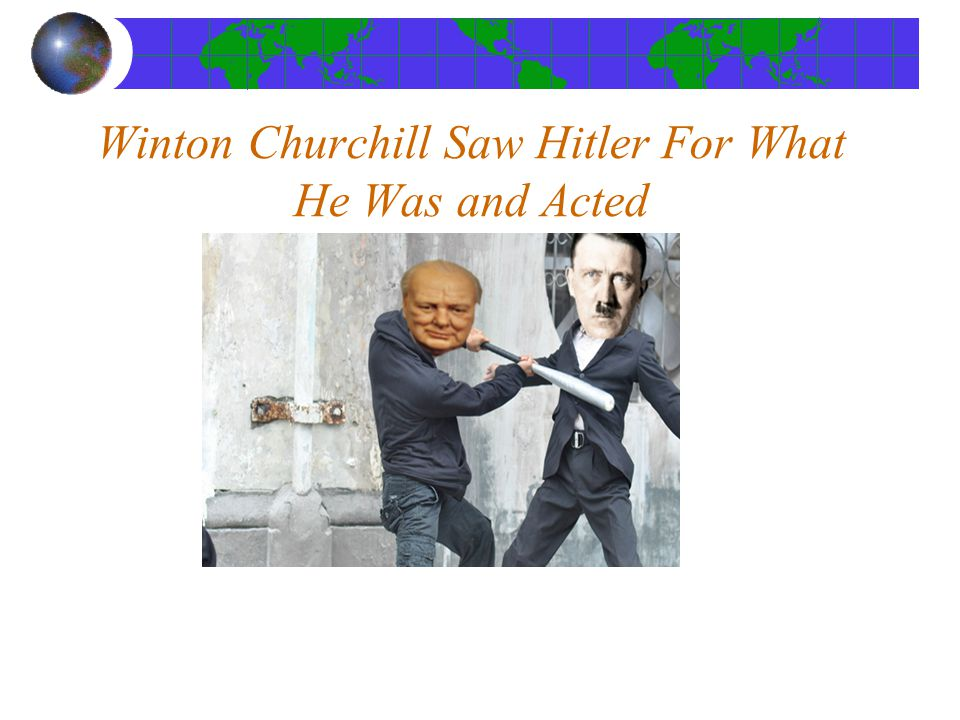 Winton Churchill Saw Hitler For What He Was and Acted