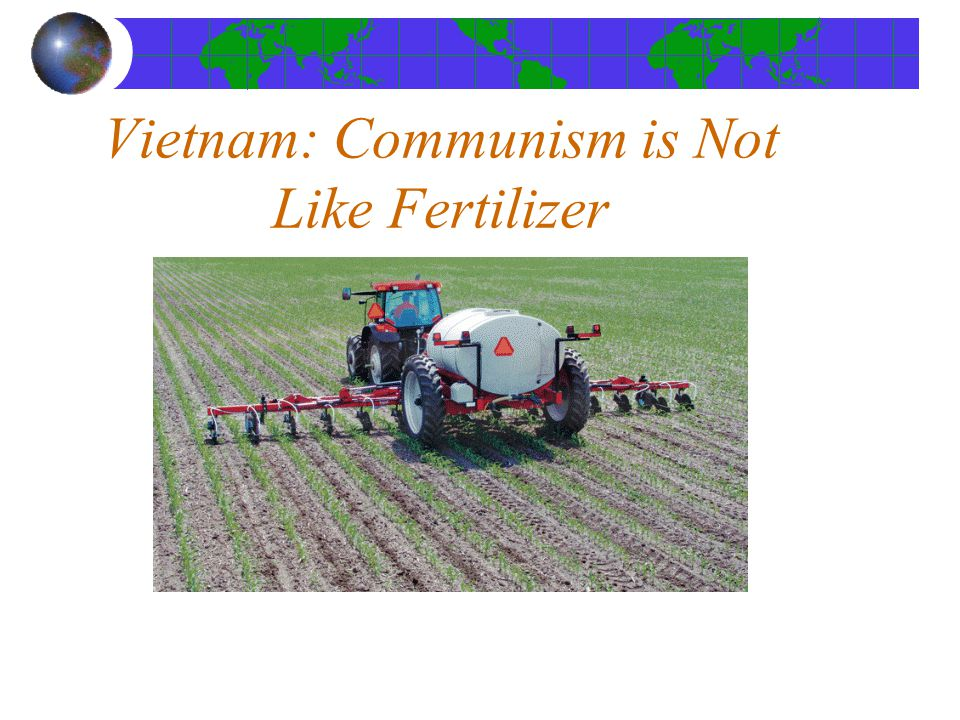 Vietnam: Communism is Not Like Fertilizer
