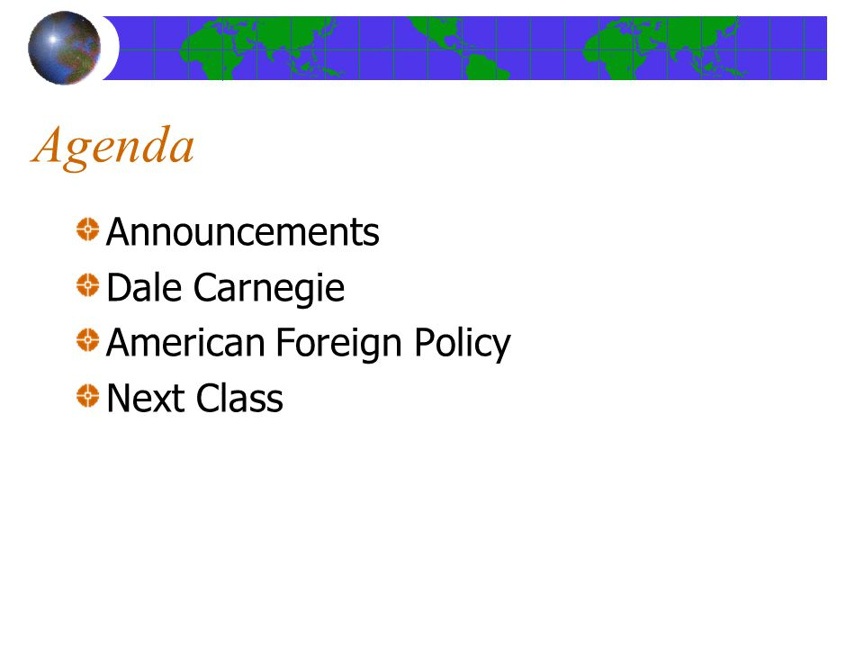 Agenda Announcements Dale Carnegie American Foreign Policy Next Class