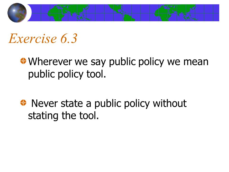 Exercise 6.3 Wherever we say public policy we mean public policy tool.