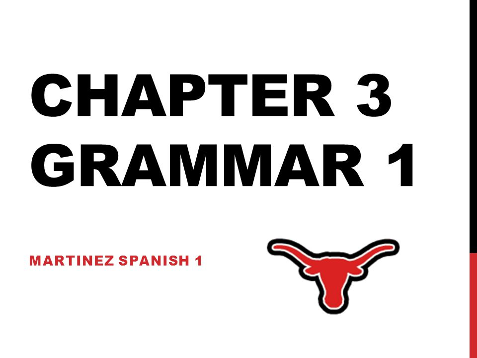 Chapter 3 Grammar 1 Martinez Spanish 1