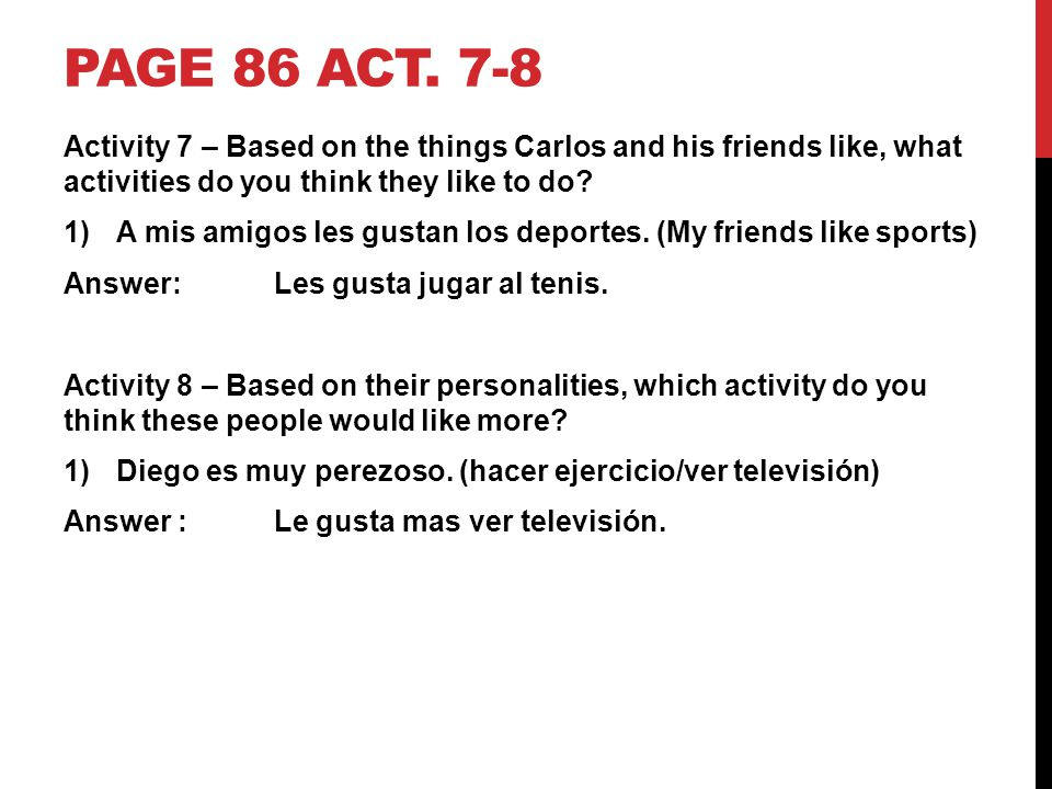 Page 86 act. 7-8 Activity 7 – Based on the things Carlos and his friends like, what activities do you think they like to do