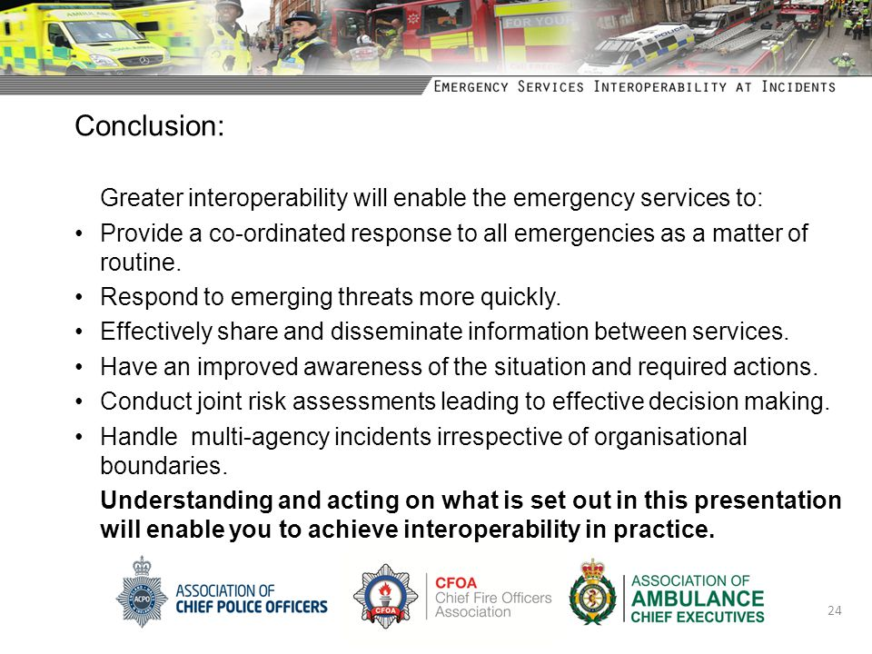 Conclusion: Greater interoperability will enable the emergency services to: