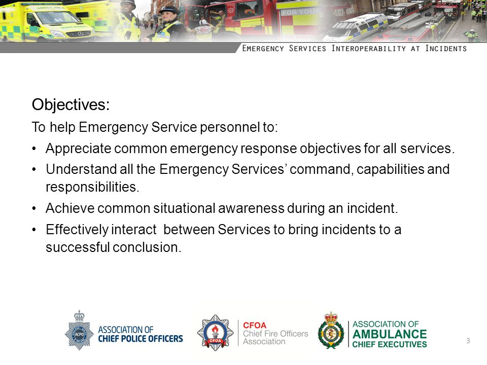 Objectives: To help Emergency Service personnel to: