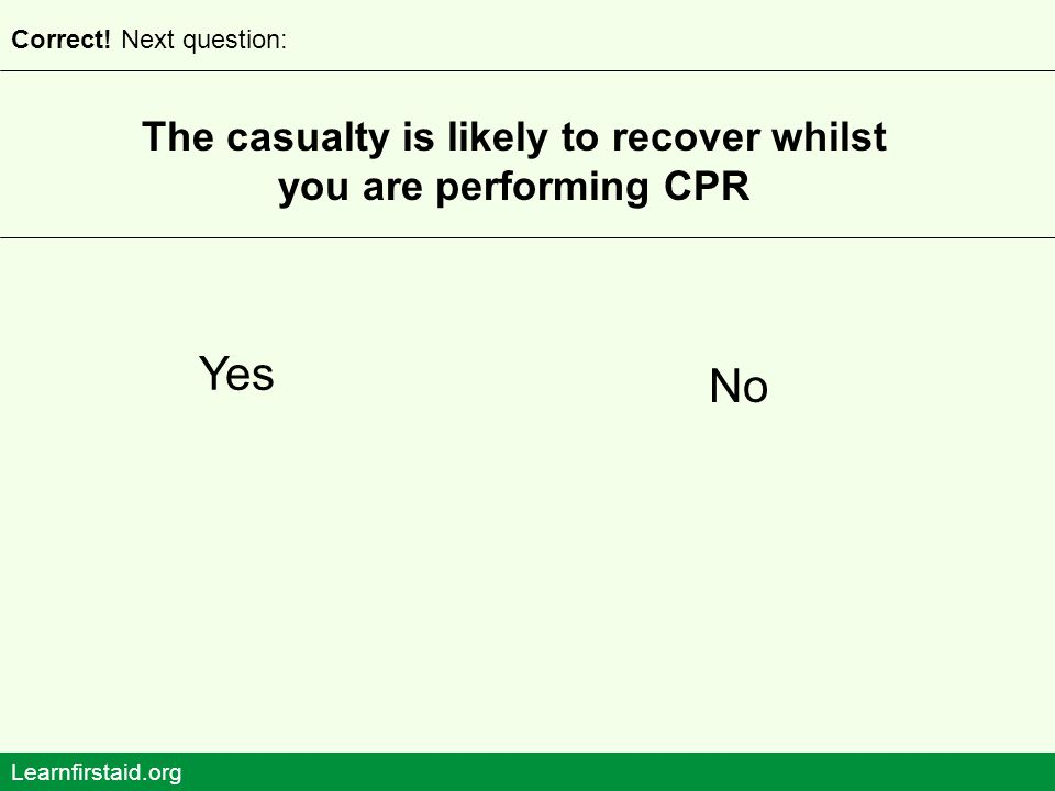 The casualty is likely to recover whilst you are performing CPR
