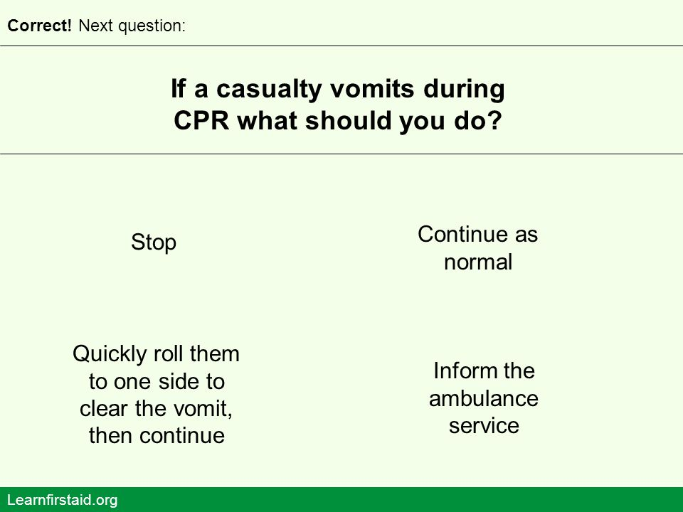 If a casualty vomits during CPR what should you do