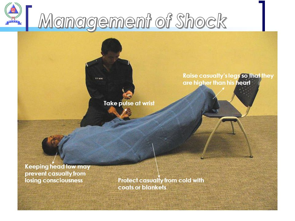 Management of Shock Raise casualty's legs so that they are higher than his heart. Take pulse at wrist.