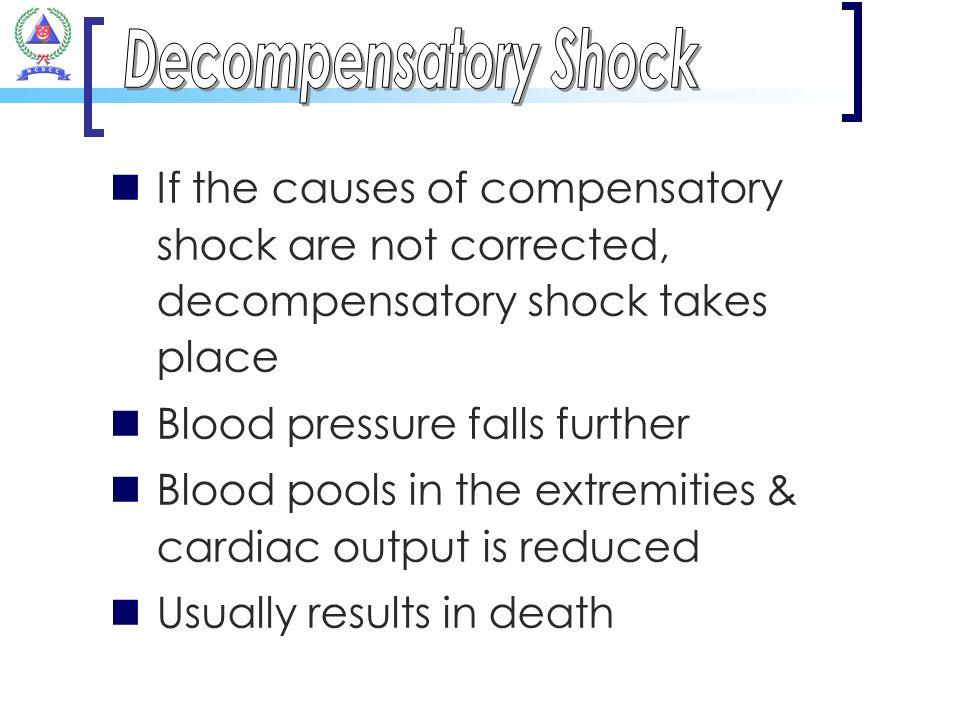 Decompensatory Shock If the causes of compensatory shock are not corrected, decompensatory shock takes place.