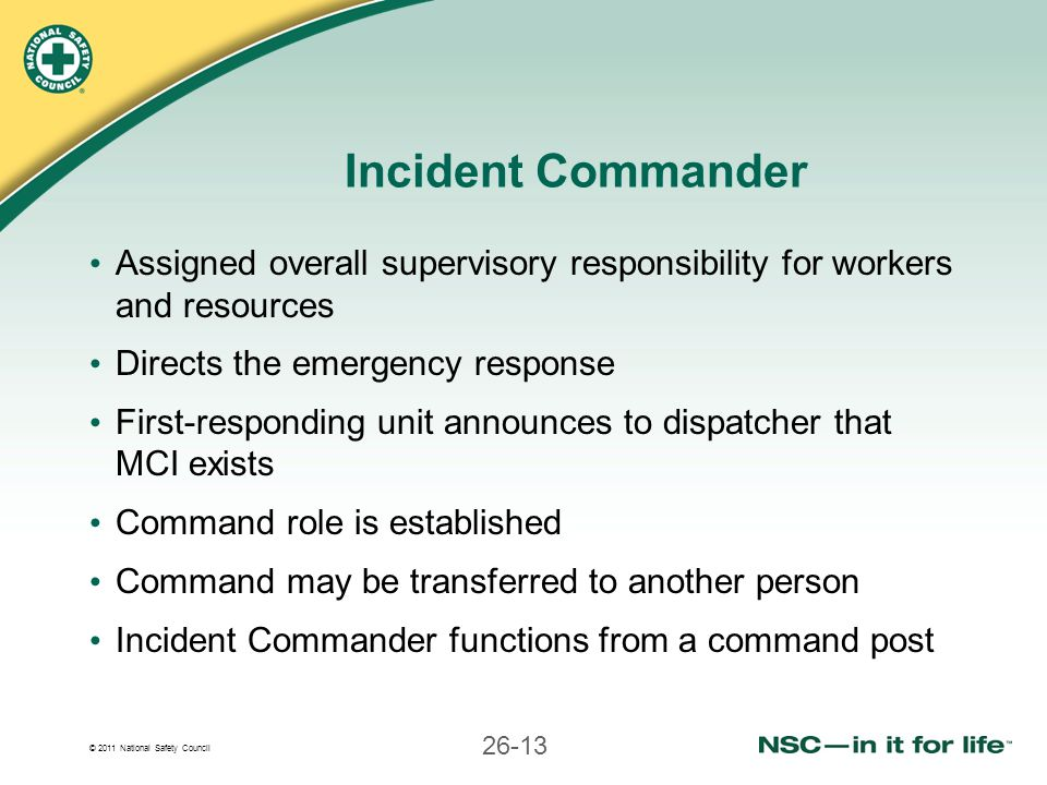 Incident Commander Assigned overall supervisory responsibility for workers and resources. Directs the emergency response.