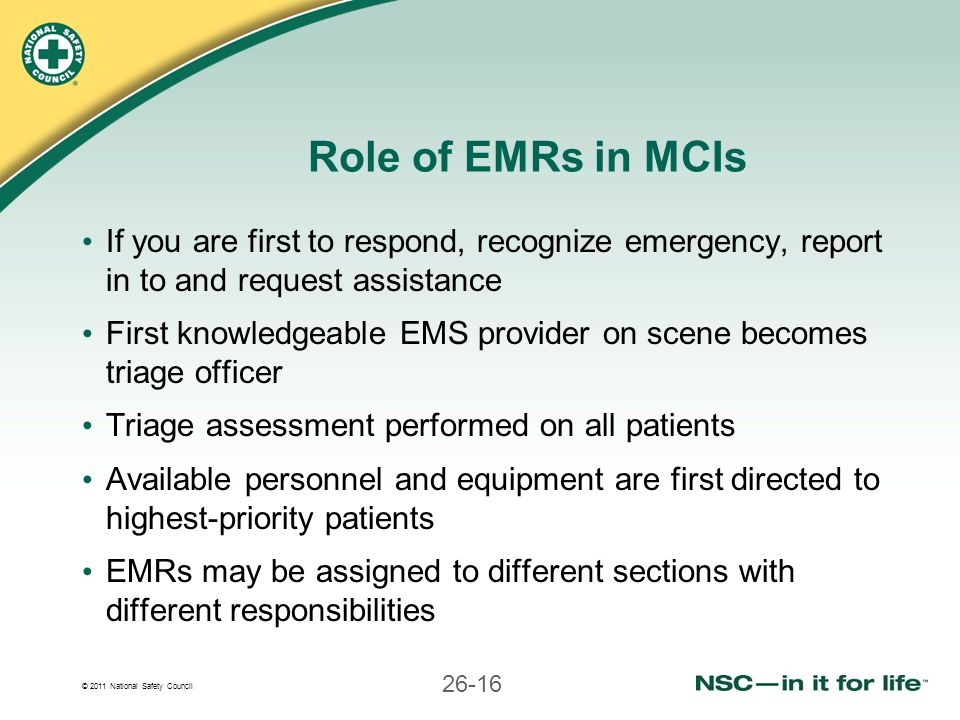 Role of EMRs in MCIs If you are first to respond, recognize emergency, report in to and request assistance.