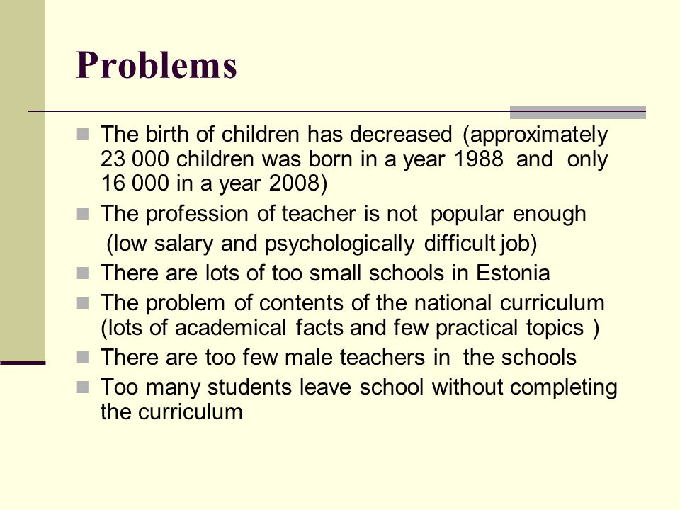 Problems The birth of children has decreased (approximately children was born in a year 1988 and only in a year 2008)