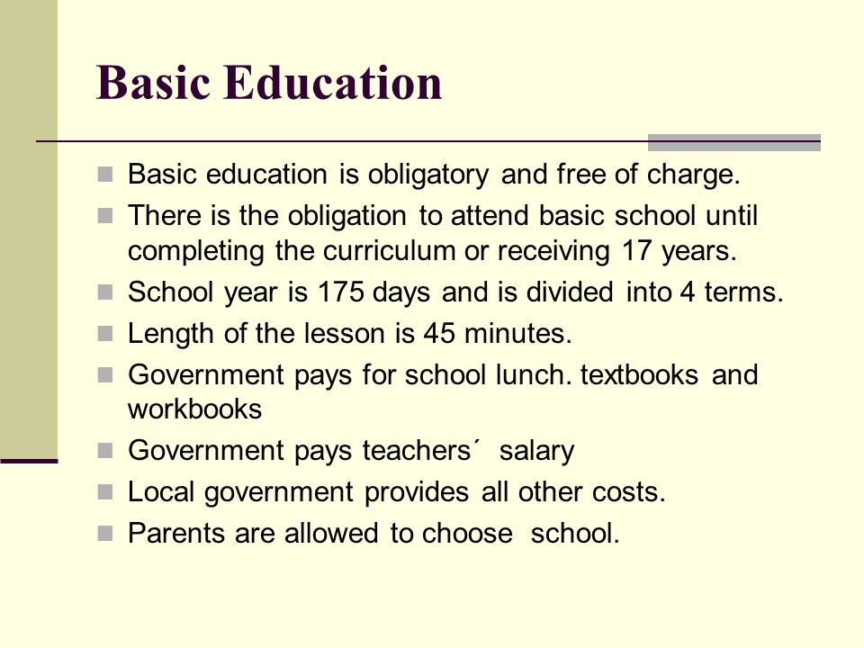 Basic Education Basic education is obligatory and free of charge.