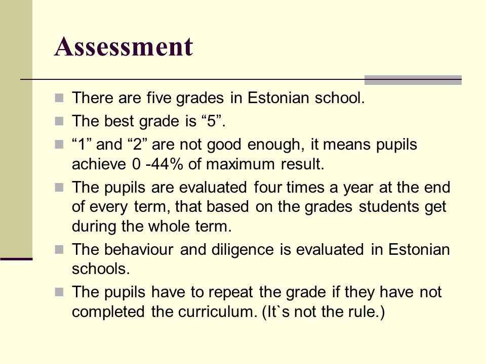 Assessment There are five grades in Estonian school.
