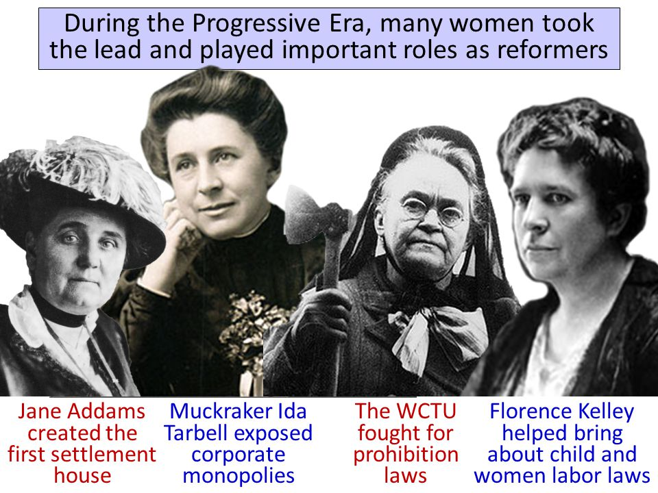 During the Progressive Era, many women took the lead and played important roles as reformers