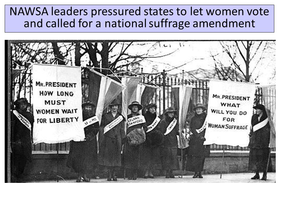 NAWSA leaders pressured states to let women vote and called for a national suffrage amendment