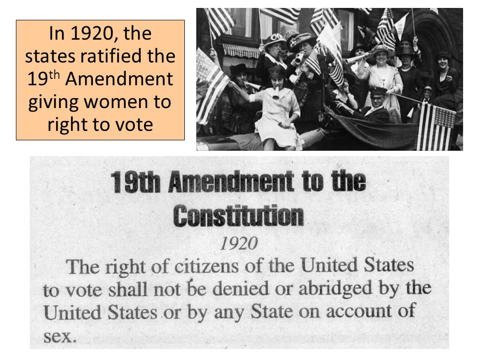 In 1920, the states ratified the 19th Amendment giving women to right to vote