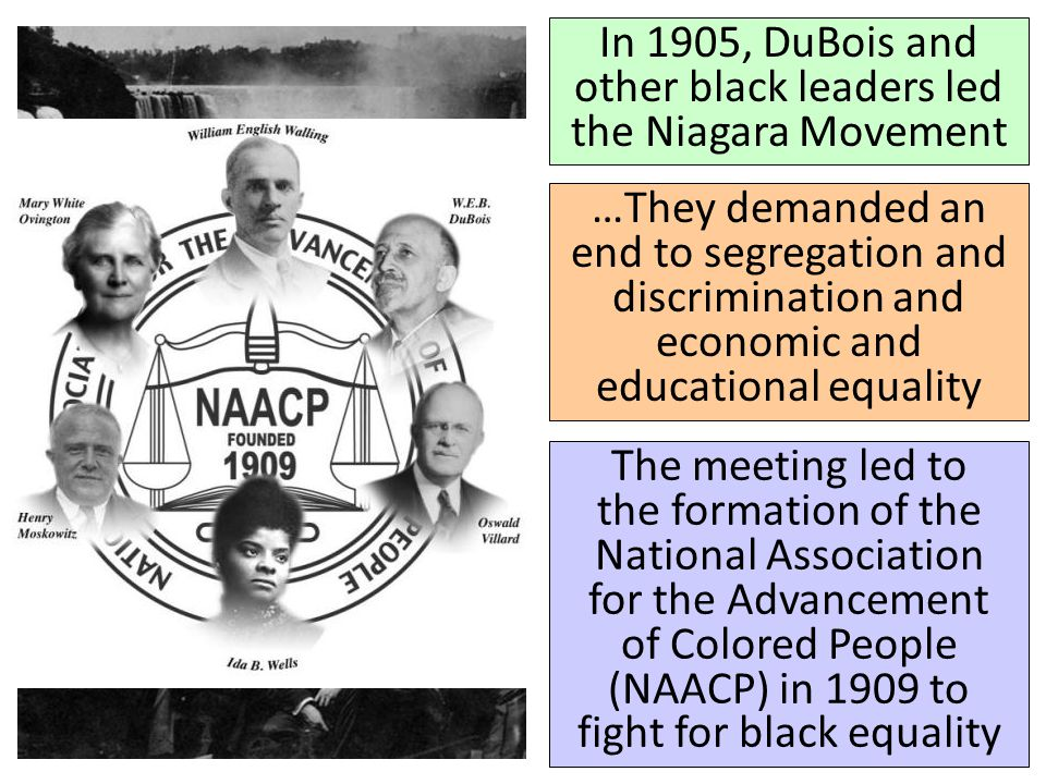 In 1905, DuBois and other black leaders led the Niagara Movement
