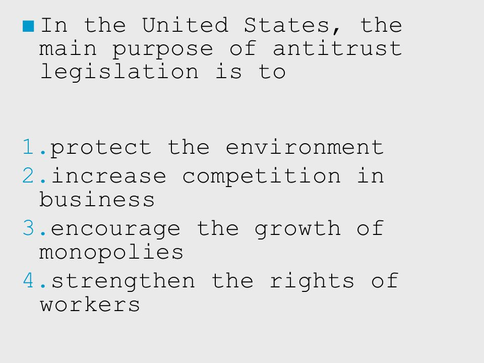 In the United States, the main purpose of antitrust legislation is to