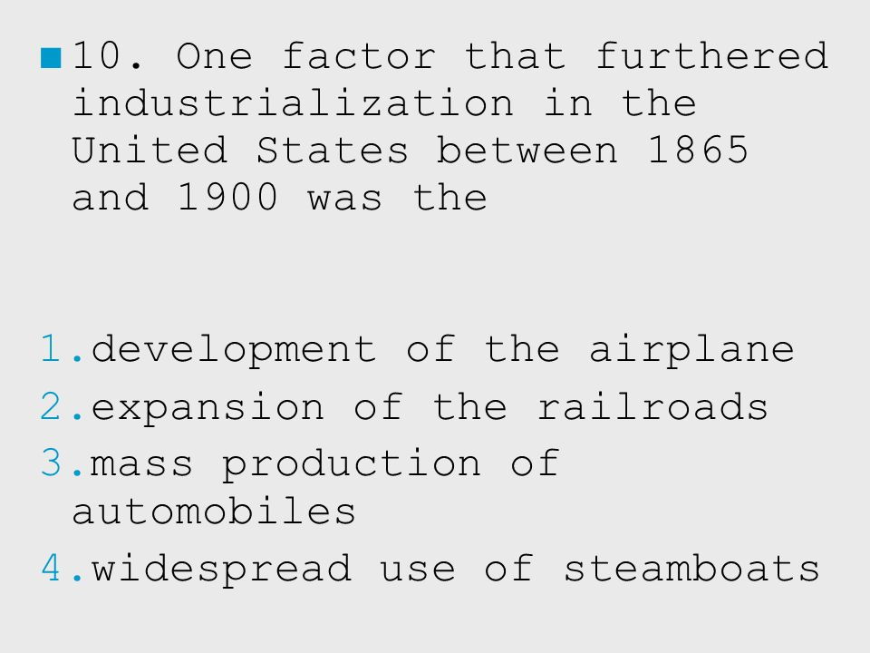 10. One factor that furthered industrialization in the United States between 1865 and 1900 was the