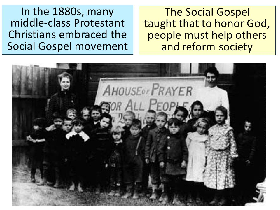 In the 1880s, many middle-class Protestant Christians embraced the Social Gospel movement