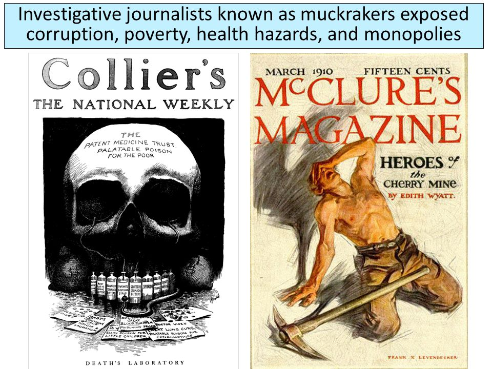 Investigative journalists known as muckrakers exposed corruption, poverty, health hazards, and monopolies