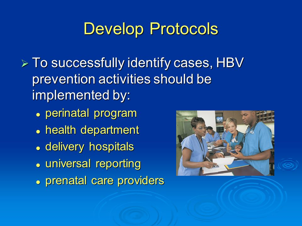 Develop Protocols To successfully identify cases, HBV prevention activities should be implemented by: