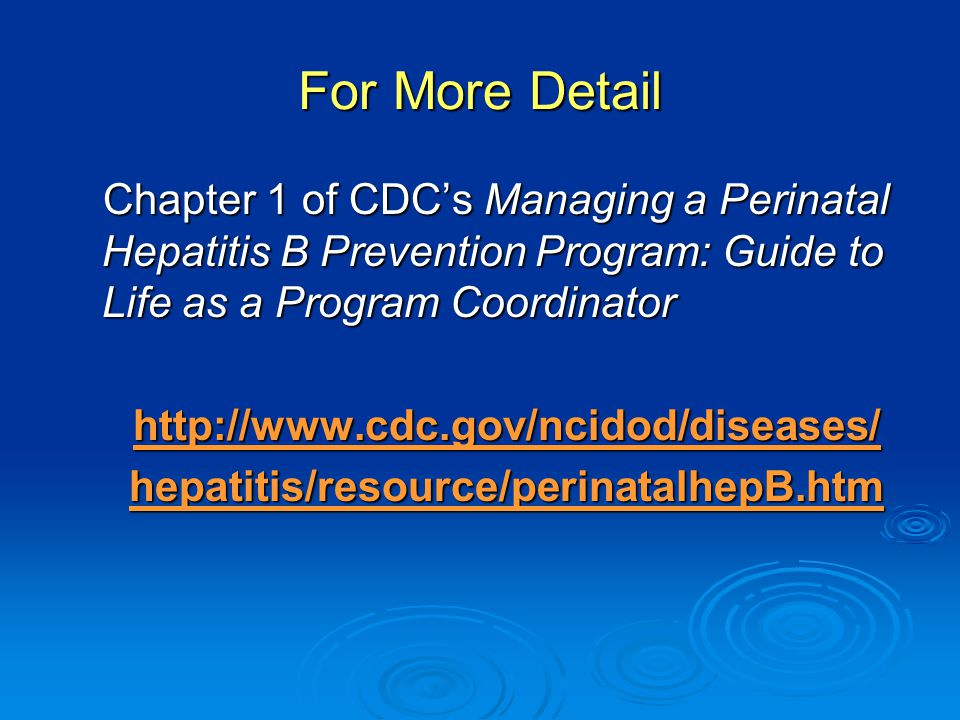 For More Detail Chapter 1 of CDC's Managing a Perinatal Hepatitis B Prevention Program: Guide to Life as a Program Coordinator.