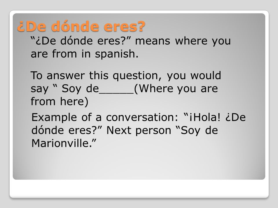¿De dónde eres ¿De dónde eres means where you are from in spanish.