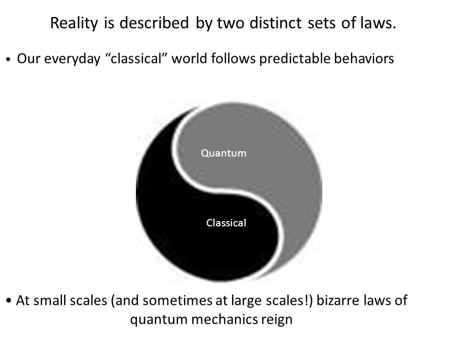 Reality is described by two distinct sets of laws.