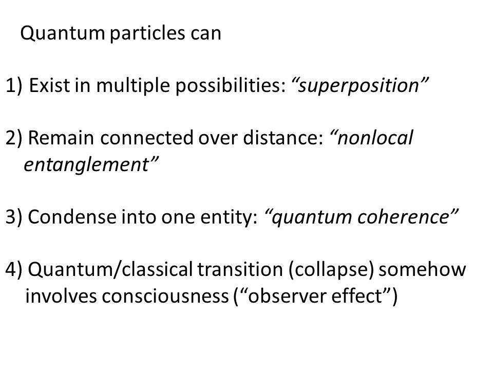 Quantum particles can Exist in multiple possibilities: superposition 2) Remain connected over distance: nonlocal entanglement