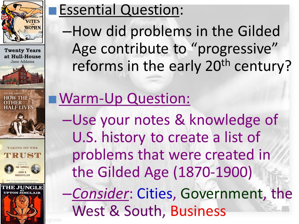 Essential Question: How did problems in the Gilded Age contribute to progressive reforms in the