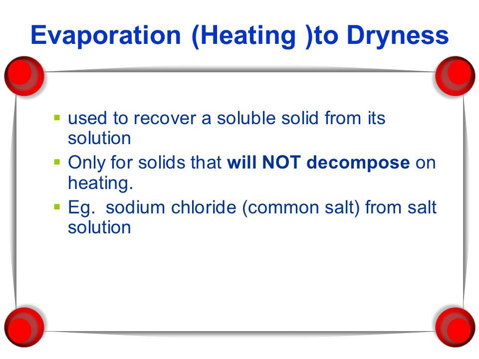 Evaporation (Heating )to Dryness