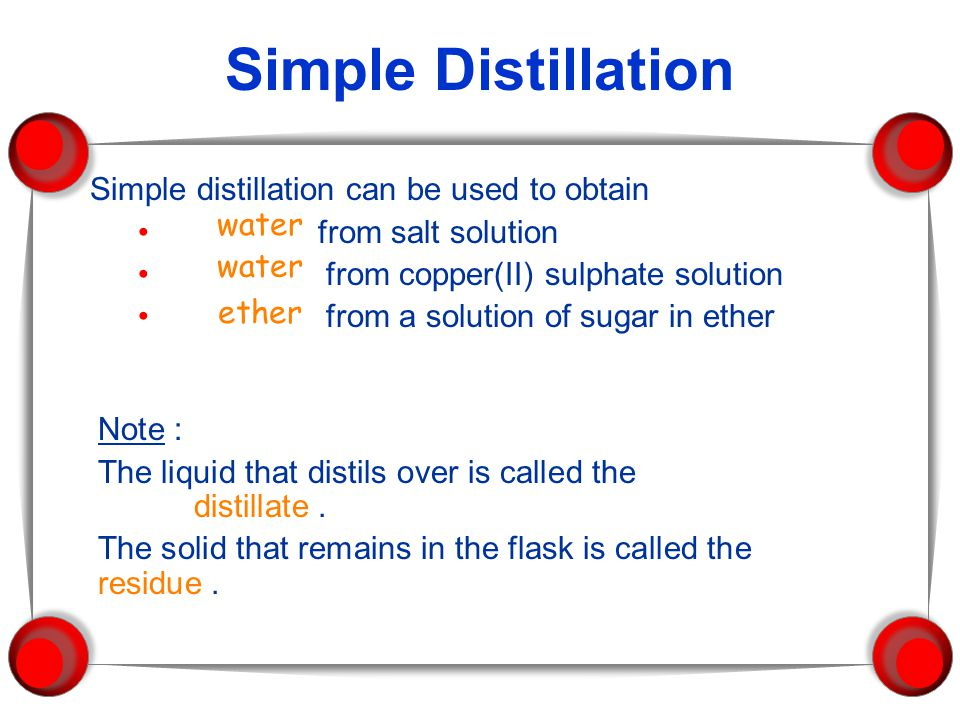Simple Distillation Simple distillation can be used to obtain