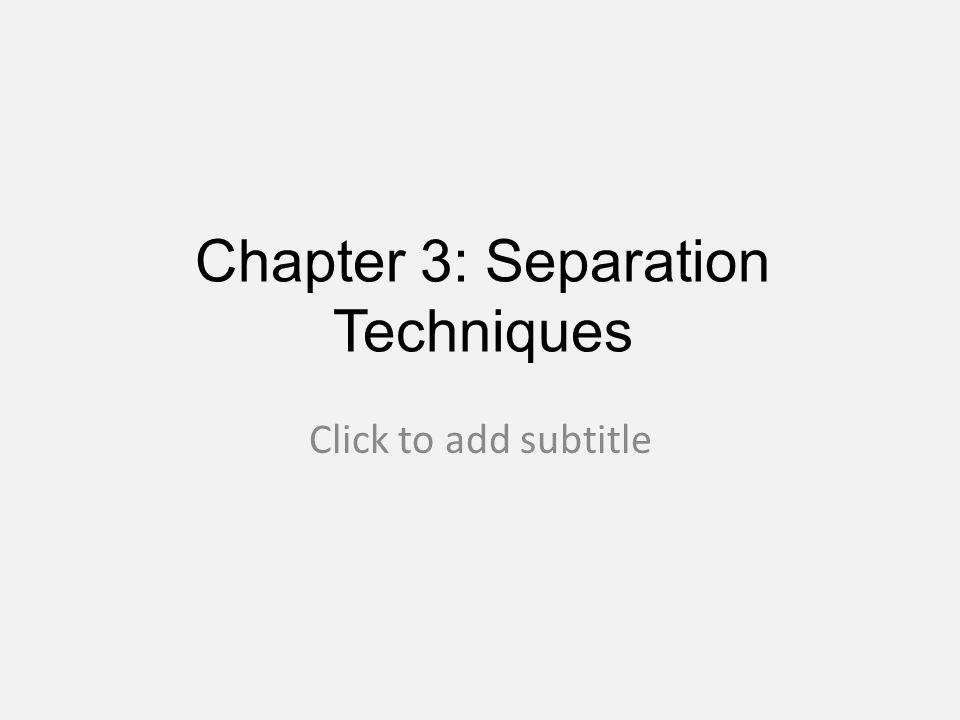 Chapter 3: Separation Techniques