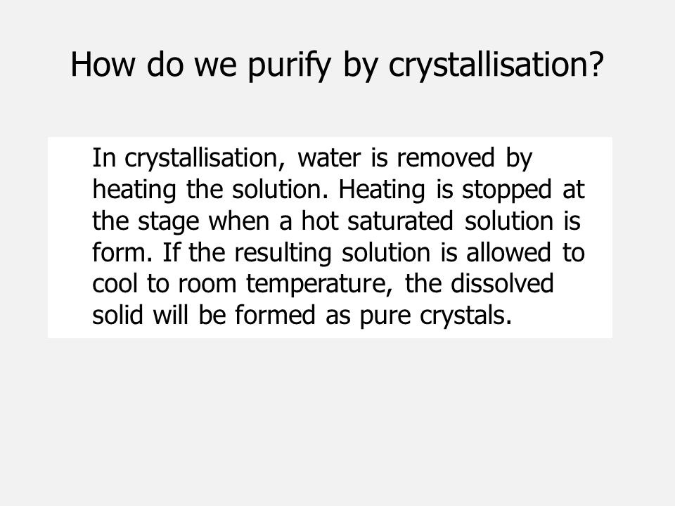 How do we purify by crystallisation