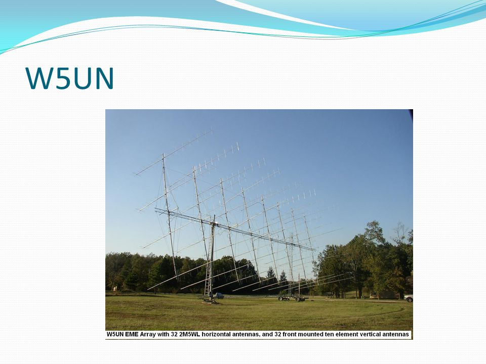W5UN This is a very large EME station. Many beginning EME ops have their first QSO with W5UN.