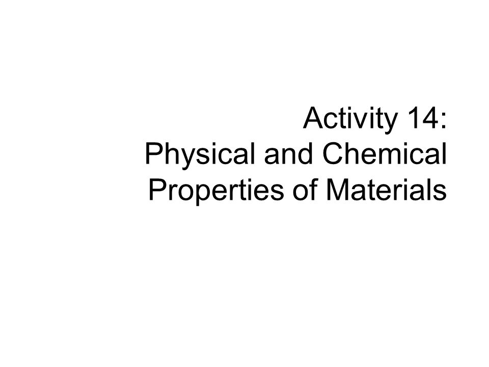 Activity 14: Physical and Chemical Properties of Materials