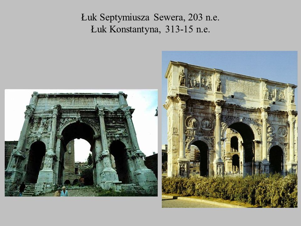 Łuk Septymiusza Sewera, 203 n.e. Łuk Konstantyna, 313-15 n.e.