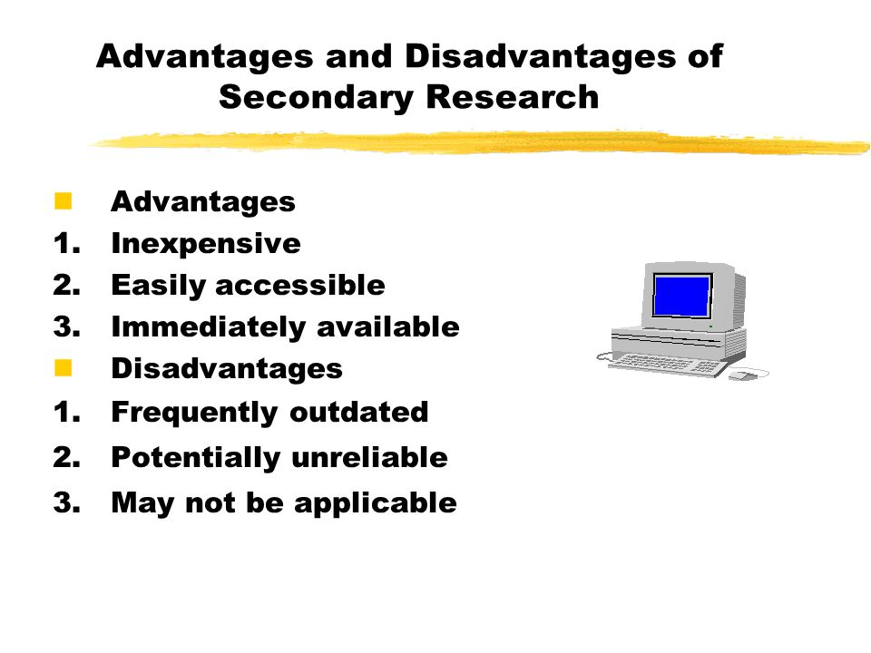 secondary market research advantages and disadvantages Benefits of secondary market research 1 easy access olden days required the marketers to visit libraries and research centers to access secondary market research.