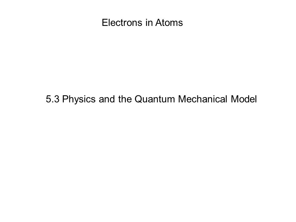 5 3 Physics And The Quantum Mechanical Model