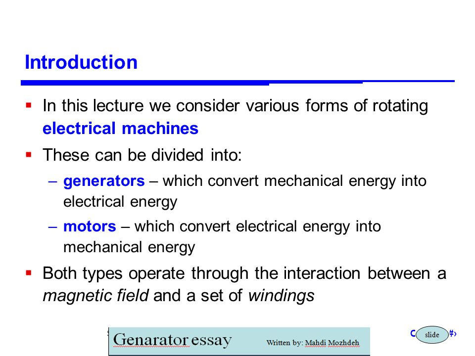 Introduction In this lecture we consider various forms of rotating electrical machines. These can be divided into: