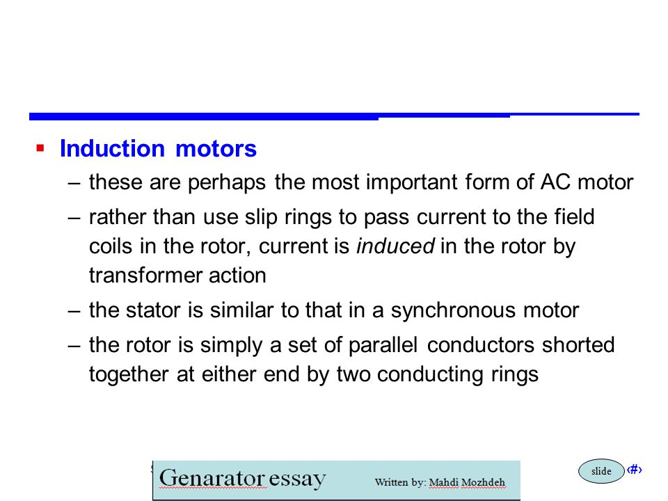 Induction motors these are perhaps the most important form of AC motor