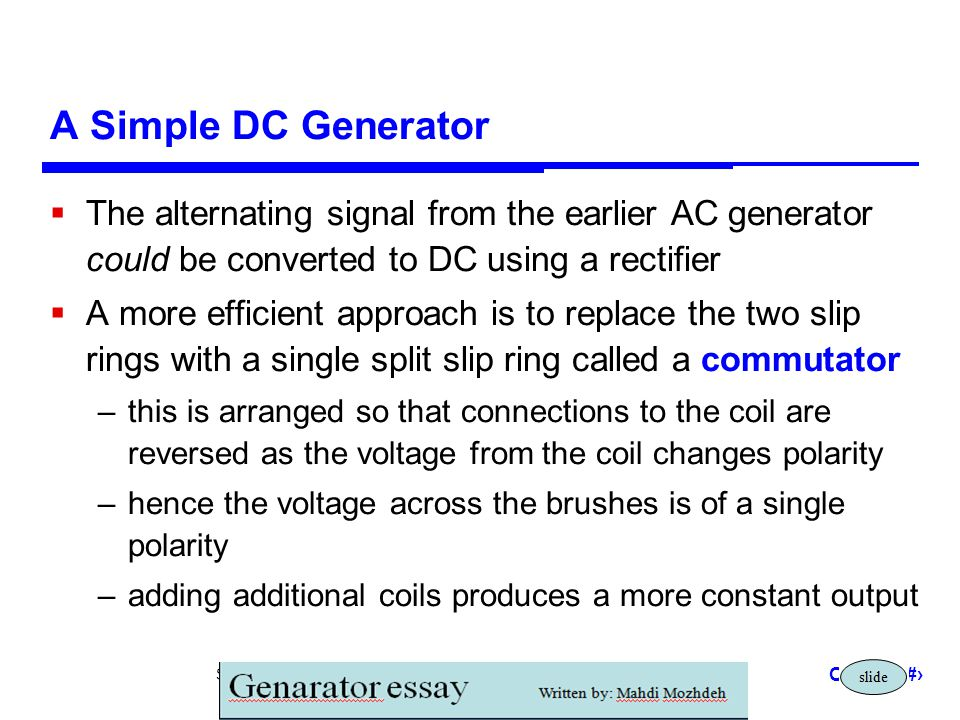 A Simple DC Generator The alternating signal from the earlier AC generator could be converted to DC using a rectifier.